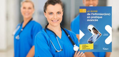 Le guide de l'infirmier(ère) en pratique avancée